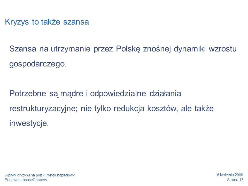 Kryzys to także szansa Szansa na utrzymanie przez Polskę znośnej dynamiki wzrostu gospodarczego. Potrzebne są mądre i odpowiedzialne działania restruk