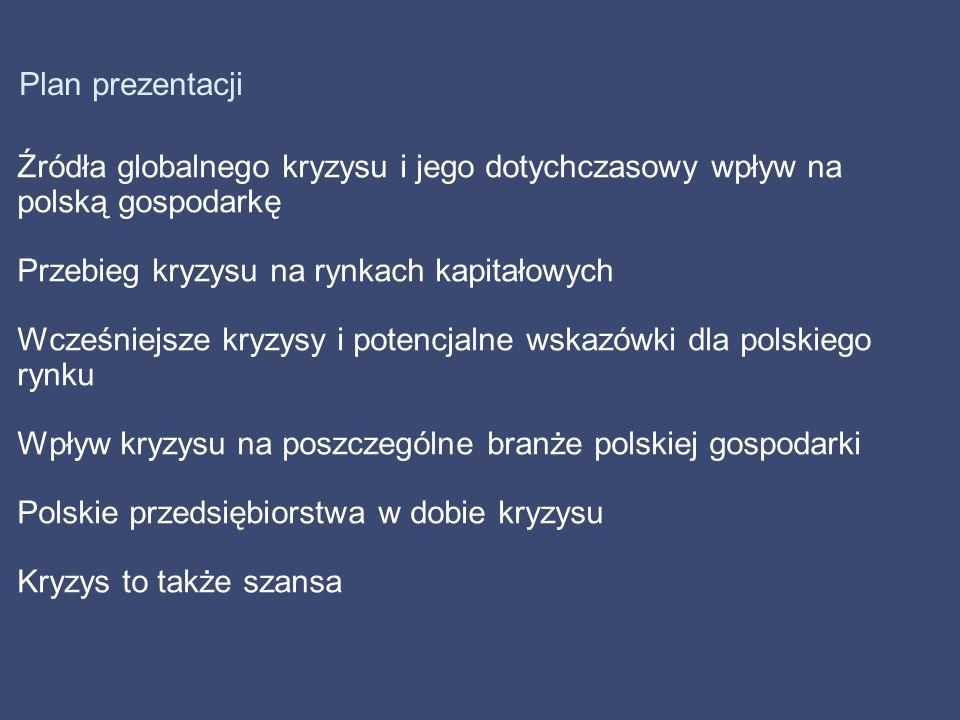 Plan prezentacji Źródła globalnego kryzysu i jego dotychczasowy wpływ na polską gospodarkę Przebieg kryzysu na rynkach kapitałowych Wcześniejsze kryzy