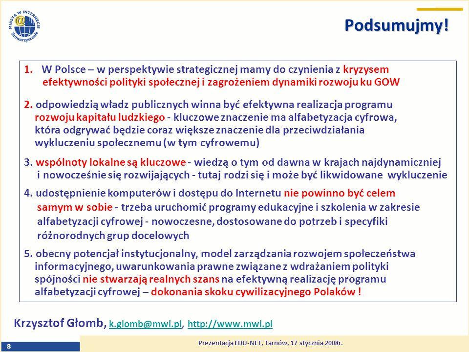 Prezentacja EDU-NET, Tarnów, 17 stycznia 2008r. 8 Podsumujmy.