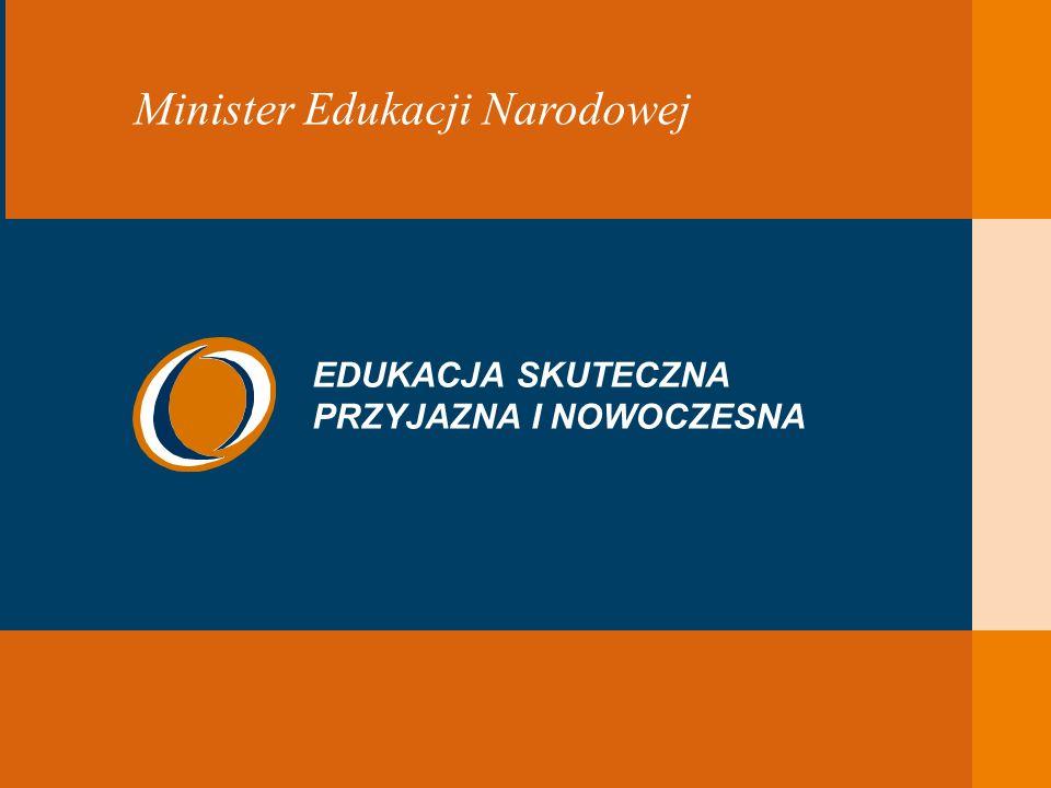 EDUKACJA SKUTECZNA, PRZYJAZNA I NOWOCZESNA Minister Edukacji Narodowej EDUKACJA SKUTECZNA PRZYJAZNA I NOWOCZESNA