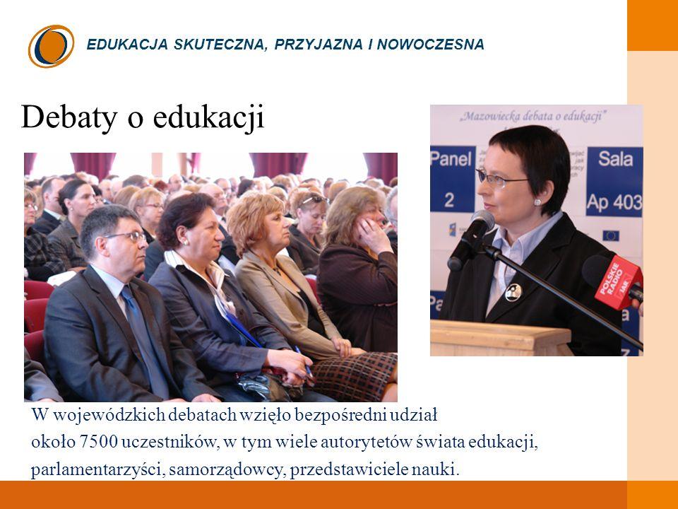 EDUKACJA SKUTECZNA, PRZYJAZNA I NOWOCZESNA W wojewódzkich debatach wzięło bezpośredni udział około 7500 uczestników, w tym wiele autorytetów świata edukacji, parlamentarzyści, samorządowcy, przedstawiciele nauki.