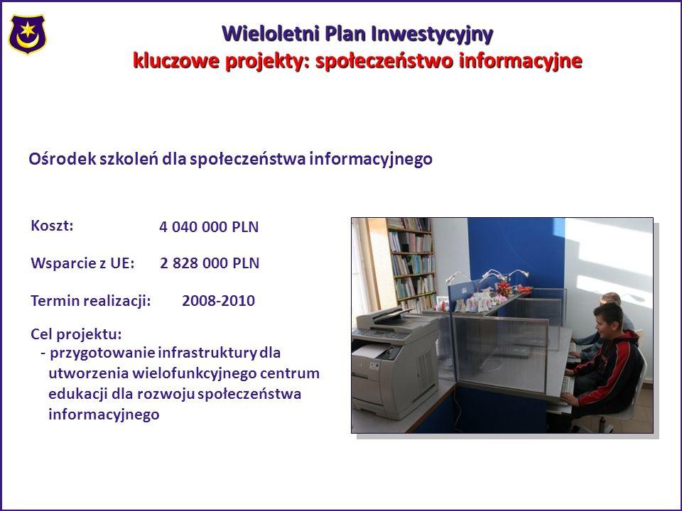 Wieloletni Plan Inwestycyjny kluczowe projekty: społeczeństwo informacyjne Ośrodek szkoleń dla społeczeństwa informacyjnego Koszt: 4 040 000 PLN Wspar