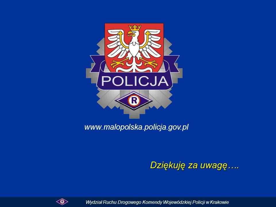 Dziękuję za uwagę…. Wydział Ruchu Drogowego Komendy Wojewódzkiej Policji w Krakowie www.malopolska.policja.gov.pl