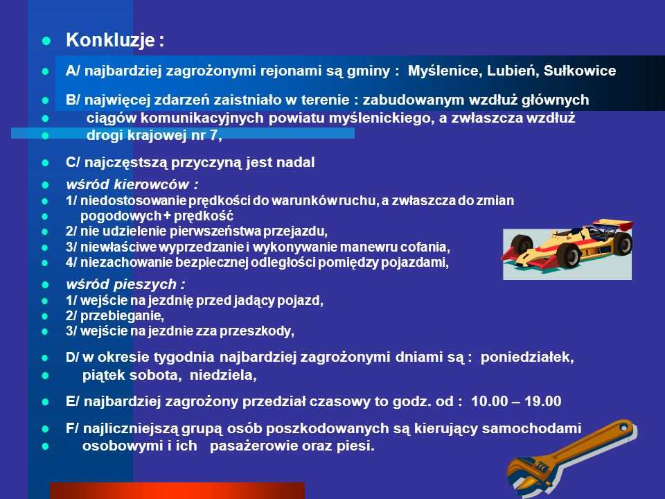 Konkluzje : A/ najbardziej zagrożonymi rejonami są gminy : Myślenice, Lubień, Sułkowice B/ najwięcej zdarzeń zaistniało w terenie : zabudowanym wzdłuż