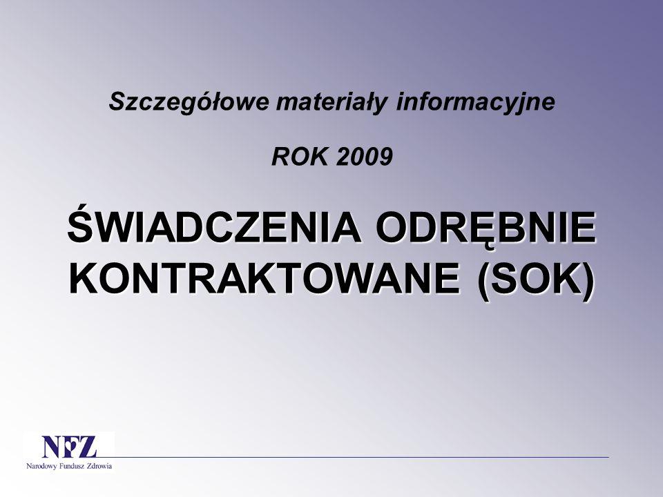 Szczegółowe materiały informacyjne ROK 2009 ŚWIADCZENIA ODRĘBNIE KONTRAKTOWANE (SOK)