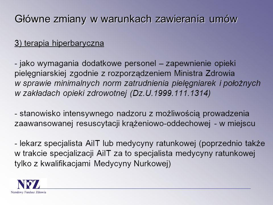 Główne zmiany w warunkach zawierania umów Główne zmiany w warunkach zawierania umów 3) terapia hiperbaryczna - jako wymagania dodatkowe personel – zap