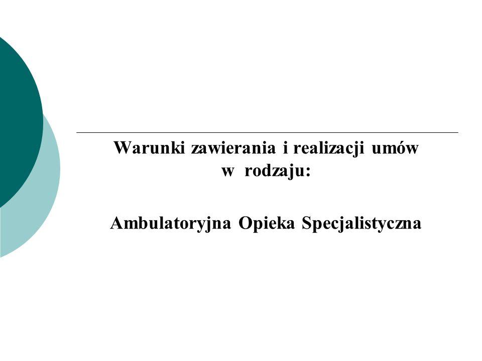 Warunki zawierania i realizacji umów w rodzaju: Ambulatoryjna Opieka Specjalistyczna Umowa: § 2 6.