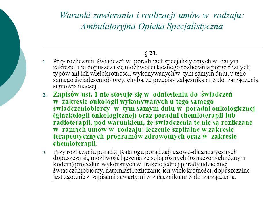 Warunki zawierania i realizacji umów w rodzaju: Ambulatoryjna Opieka Specjalistyczna § 21. 1. Przy rozliczaniu świadczeń w poradniach specjalistycznyc