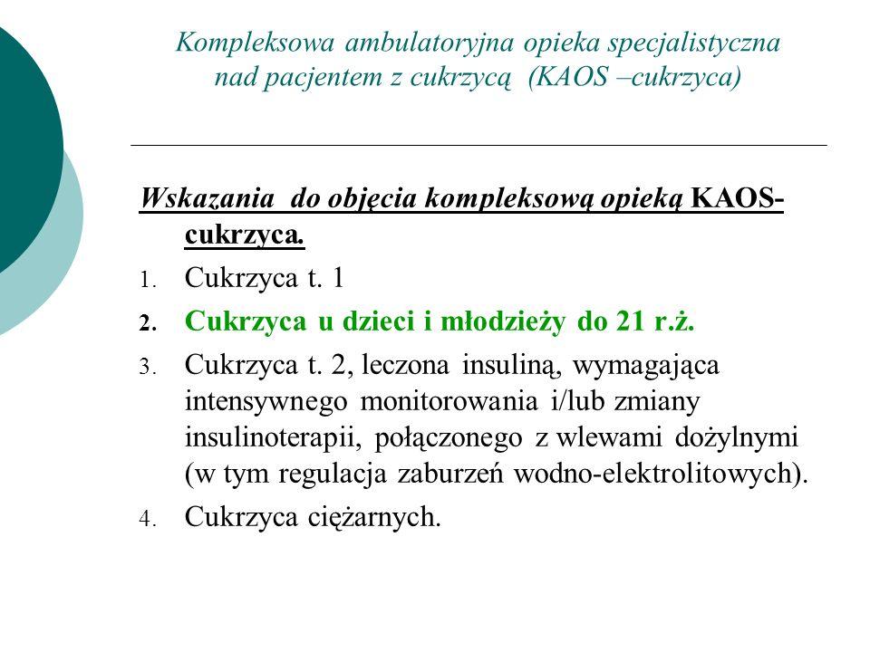 Kompleksowa ambulatoryjna opieka specjalistyczna nad pacjentem z cukrzycą (KAOS –cukrzyca) Wskazania do objęcia kompleksową opieką KAOS- cukrzyca. 1.