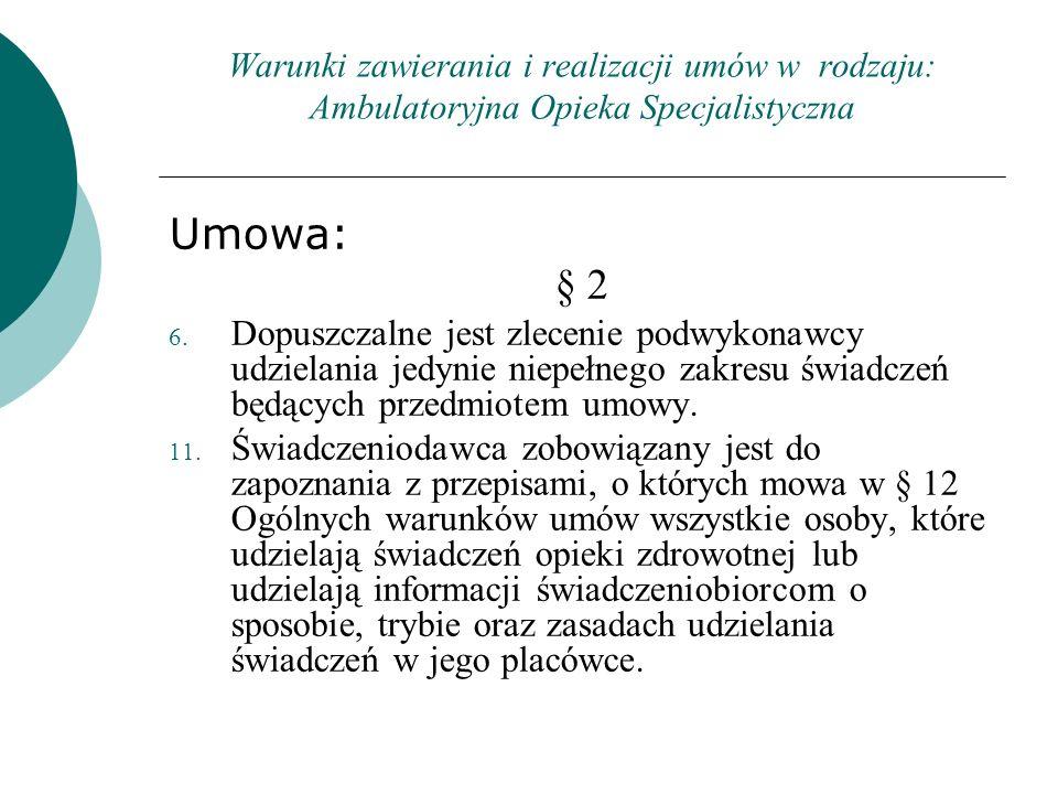 Warunki zawierania i realizacji umów w rodzaju: Ambulatoryjna Opieka Specjalistyczna Umowa: § 2 6. Dopuszczalne jest zlecenie podwykonawcy udzielania