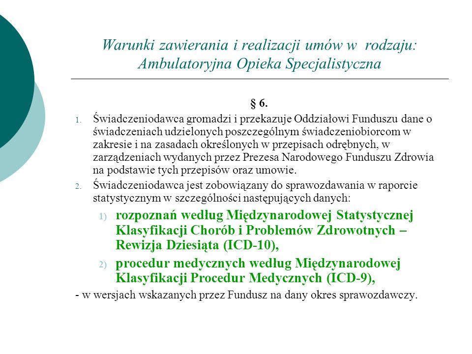 Warunki zawierania i realizacji umów w rodzaju: Ambulatoryjna Opieka Specjalistyczna § 6. 1. Świadczeniodawca gromadzi i przekazuje Oddziałowi Fundusz