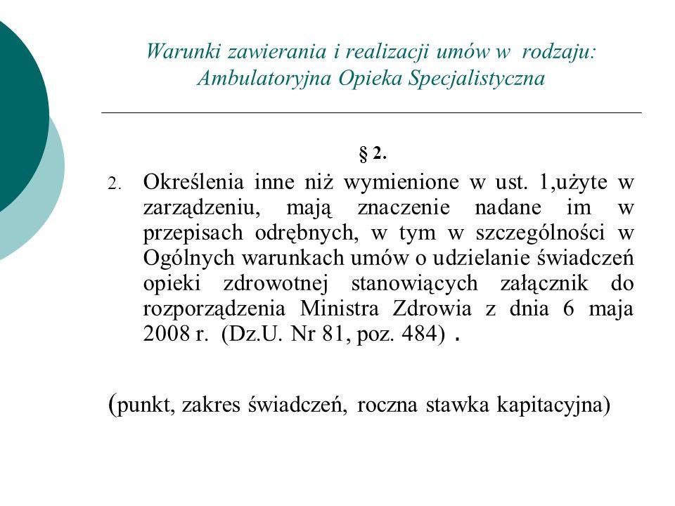 Warunki zawierania i realizacji umów w rodzaju: Ambulatoryjna Opieka Specjalistyczna § 2. 2. Określenia inne niż wymienione w ust. 1,użyte w zarządzen