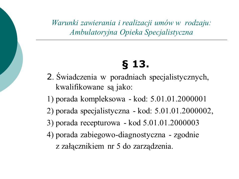 Warunki zawierania i realizacji umów w rodzaju: Ambulatoryjna Opieka Specjalistyczna § 13. 2. Świadczenia w poradniach specjalistycznych, kwalifikowan