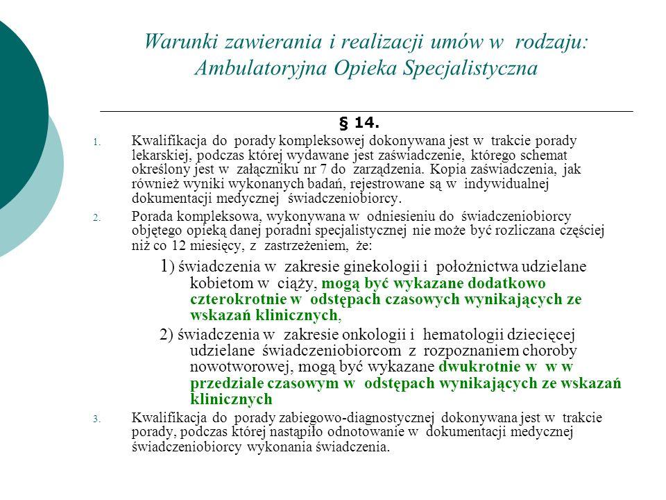 Warunki zawierania i realizacji umów w rodzaju: Ambulatoryjna Opieka Specjalistyczna ROZDZIAŁ 5 Zasady rozliczania, sprawozdawania i finansowania świadczeń § 17 1.W rodzaju ambulatoryjna opieka specjalistyczna stosuje się następujące sposoby rozliczeń: cena jednostkowa jednostki rozliczeniowej (punktu), a w odniesieniu do świadczeń określonych w załączniku nr 1c do zarządzenia - kapitacyjna stawka roczna.