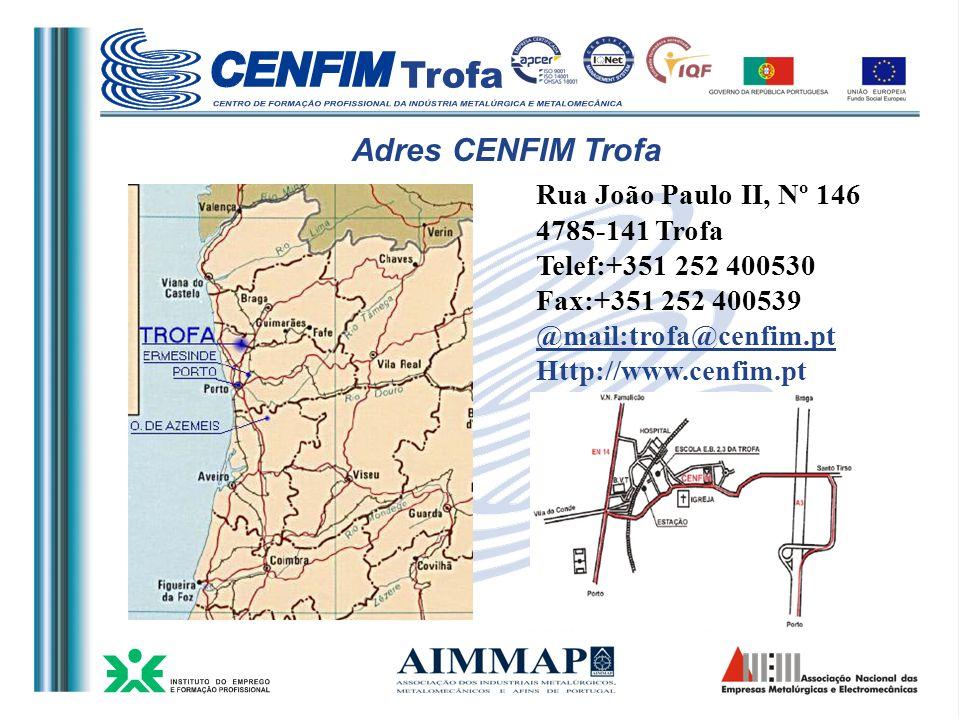 Rua João Paulo II, Nº 146 4785-141 Trofa Telef:+351 252 400530 Fax:+351 252 400539 @mail:trofa@cenfim.pt Http://www.cenfim.pt Adres CENFIM Trofa
