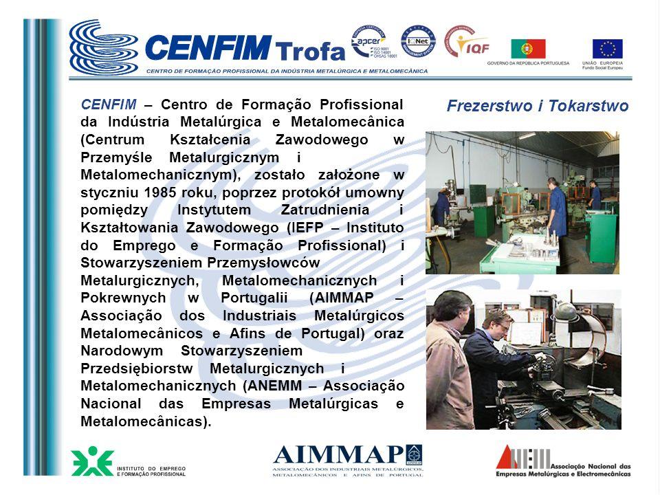 CENFIM – Centro de Formação Profissional da Indústria Metalúrgica e Metalomecânica (Centrum Kształcenia Zawodowego w Przemyśle Metalurgicznym i Metalomechanicznym), zostało założone w styczniu 1985 roku, poprzez protokół umowny pomiędzy Instytutem Zatrudnienia i Kształtowania Zawodowego (IEFP – Instituto do Emprego e Formação Profissional) i Stowarzyszeniem Przemysłowców Metalurgicznych, Metalomechanicznych i Pokrewnych w Portugalii (AIMMAP – Associação dos Industriais Metalúrgicos Metalomecânicos e Afins de Portugal) oraz Narodowym Stowarzyszeniem Przedsiębiorstw Metalurgicznych i Metalomechanicznych (ANEMM – Associação Nacional das Empresas Metalúrgicas e Metalomecânicas).