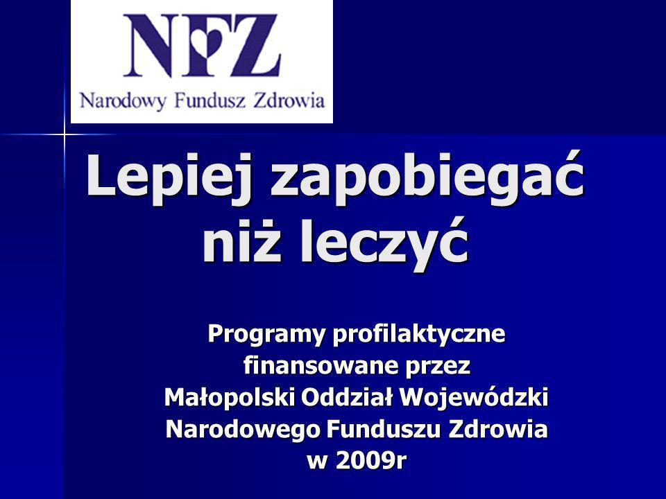 Lepiej zapobiegać niż leczyć Programy profilaktyczne finansowane przez Małopolski Oddział Wojewódzki Narodowego Funduszu Zdrowia w 2009r