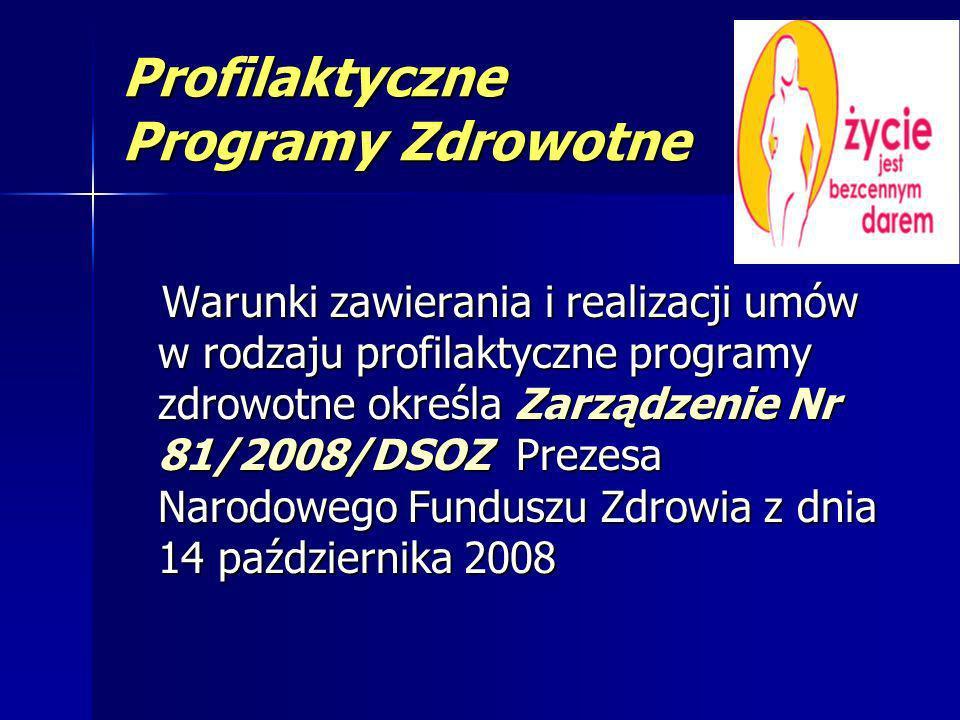 Profilaktyczne Programy Zdrowotne Warunki zawierania i realizacji umów w rodzaju profilaktyczne programy zdrowotne określa Zarządzenie Nr 81/2008/DSOZ