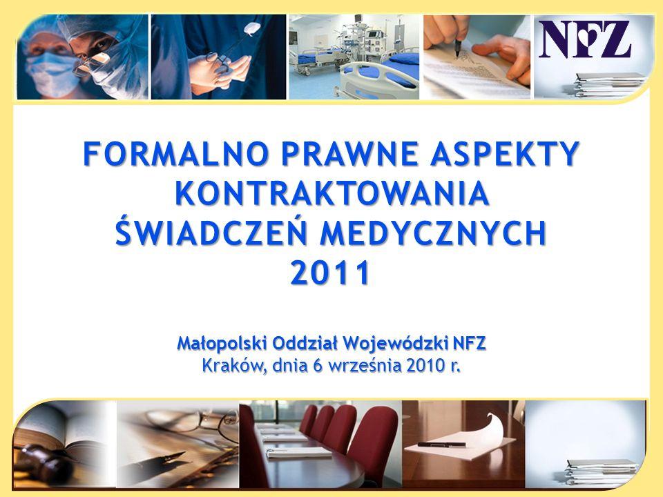 FORMALNO PRAWNE ASPEKTY KONTRAKTOWANIA ŚWIADCZEŃ MEDYCZNYCH 2011 Małopolski Oddział Wojewódzki NFZ Kraków, dnia 6 września 2010 r.