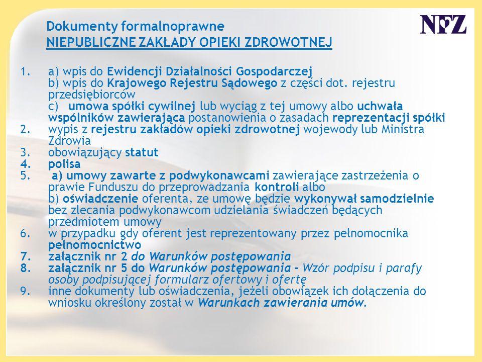 Dokumenty formalnoprawne NIEPUBLICZNE ZAKŁADY OPIEKI ZDROWOTNEJ 1.a) wpis do Ewidencji Działalności Gospodarczej b) wpis do Krajowego Rejestru Sądowego z części dot.