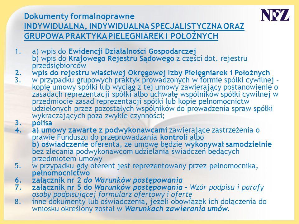 Dokumenty formalnoprawne INDYWIDUALNA, INDYWIDUALNA SPECJALISTYCZNA ORAZ GRUPOWA PRAKTYKA PIELĘGNIAREK I POŁOŻNYCH 1.a) wpis do Ewidencji Działalności Gospodarczej b) wpis do Krajowego Rejestru Sądowego z części dot.