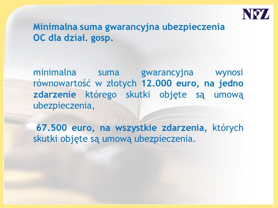 minimalna suma gwarancyjna wynosi równowartość w złotych 12.000 euro, na jedno zdarzenie którego skutki objęte są umową ubezpieczenia, 67.500 euro, na wszystkie zdarzenia, których skutki objęte są umową ubezpieczenia.