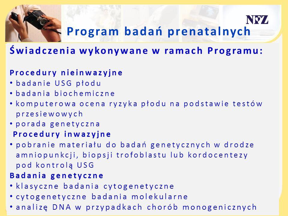 Program badań prenatalnych Świadczenia wykonywane w ramach Programu: Procedury nieinwazyjne badanie USG płodu badania biochemiczne komputerowa ocena r