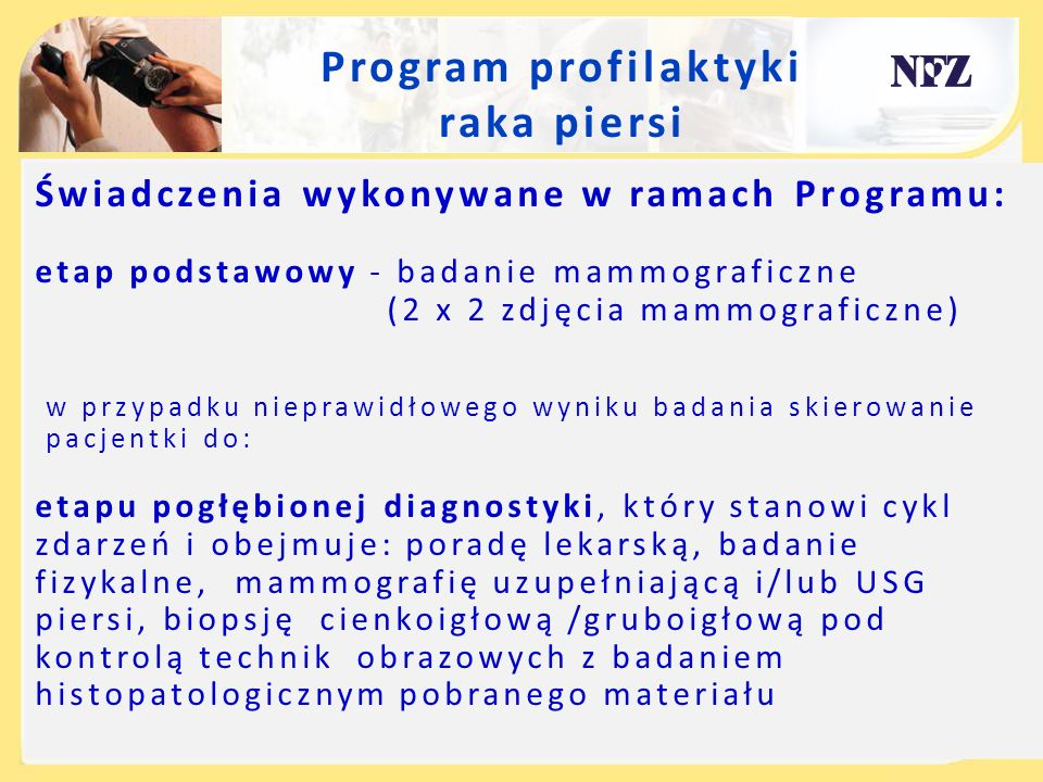 Program profilaktyki raka piersi Świadczenia wykonywane w ramach Programu: etap podstawowy - badanie mammograficzne (2 x 2 zdjęcia mammograficzne) w p