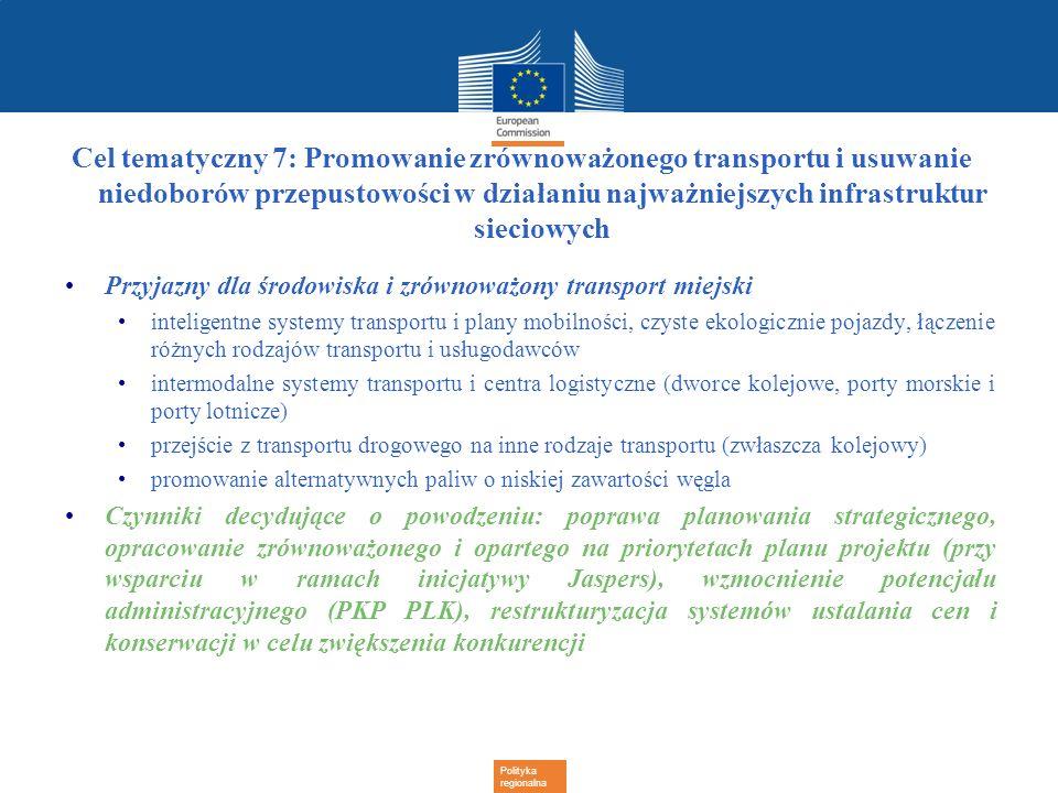 Polityka regionalna Cel tematyczny 7: Promowanie zrównoważonego transportu i usuwanie niedoborów przepustowości w działaniu najważniejszych infrastruk