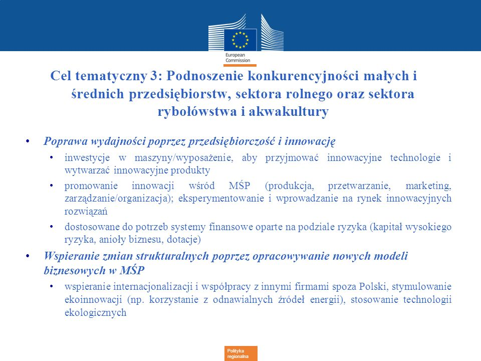 Polityka regionalna Cel tematyczny 3: Podnoszenie konkurencyjności małych i średnich przedsiębiorstw, sektora rolnego oraz sektora rybołówstwa i akwak