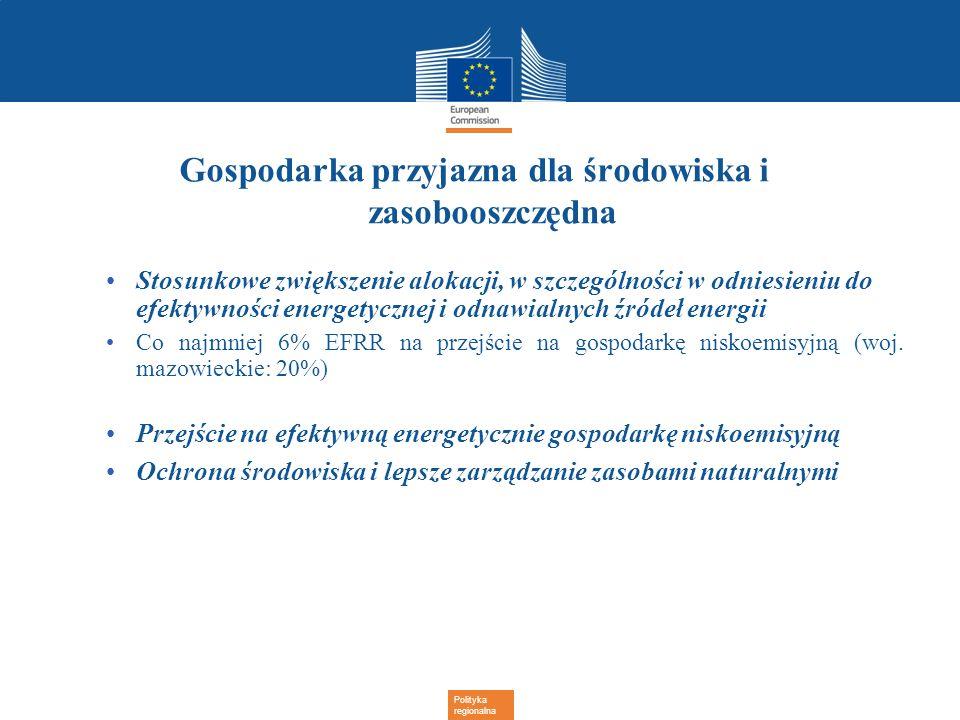 Polityka regionalna Gospodarka przyjazna dla środowiska i zasobooszczędna Stosunkowe zwiększenie alokacji, w szczególności w odniesieniu do efektywnoś