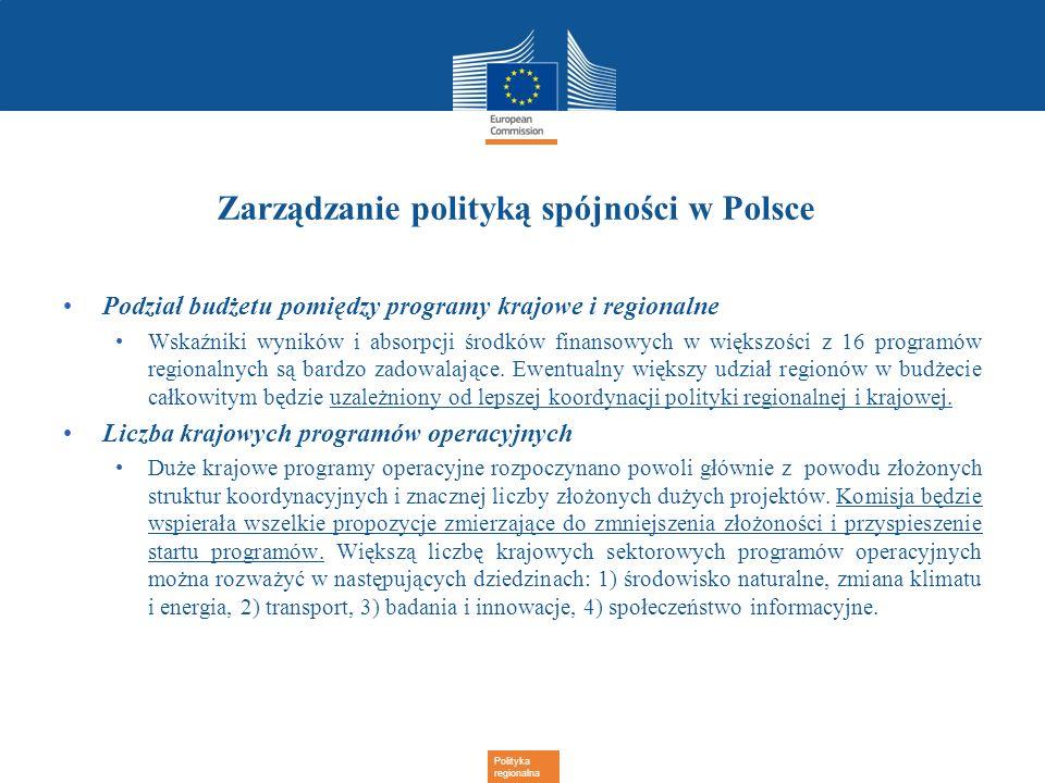 Polityka regionalna Zarządzanie polityką spójności w Polsce Podział budżetu pomiędzy programy krajowe i regionalne Wskaźniki wyników i absorpcji środk
