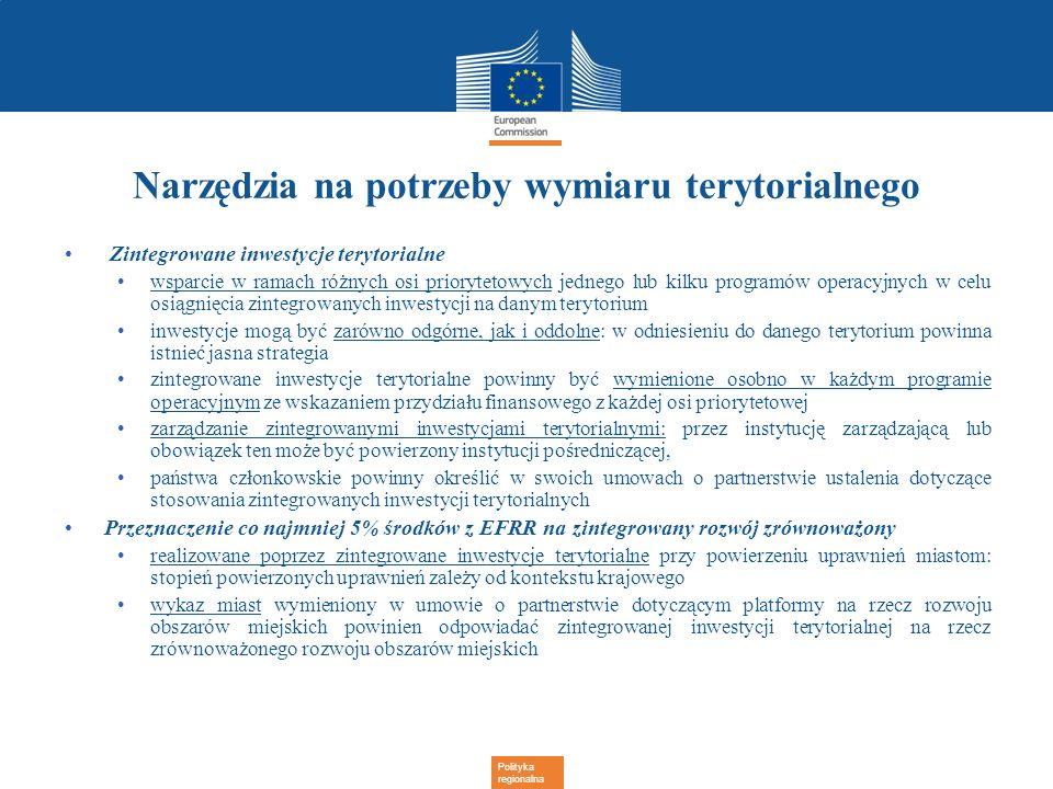 Polityka regionalna Narzędzia na potrzeby wymiaru terytorialnego Zintegrowane inwestycje terytorialne wsparcie w ramach różnych osi priorytetowych jed
