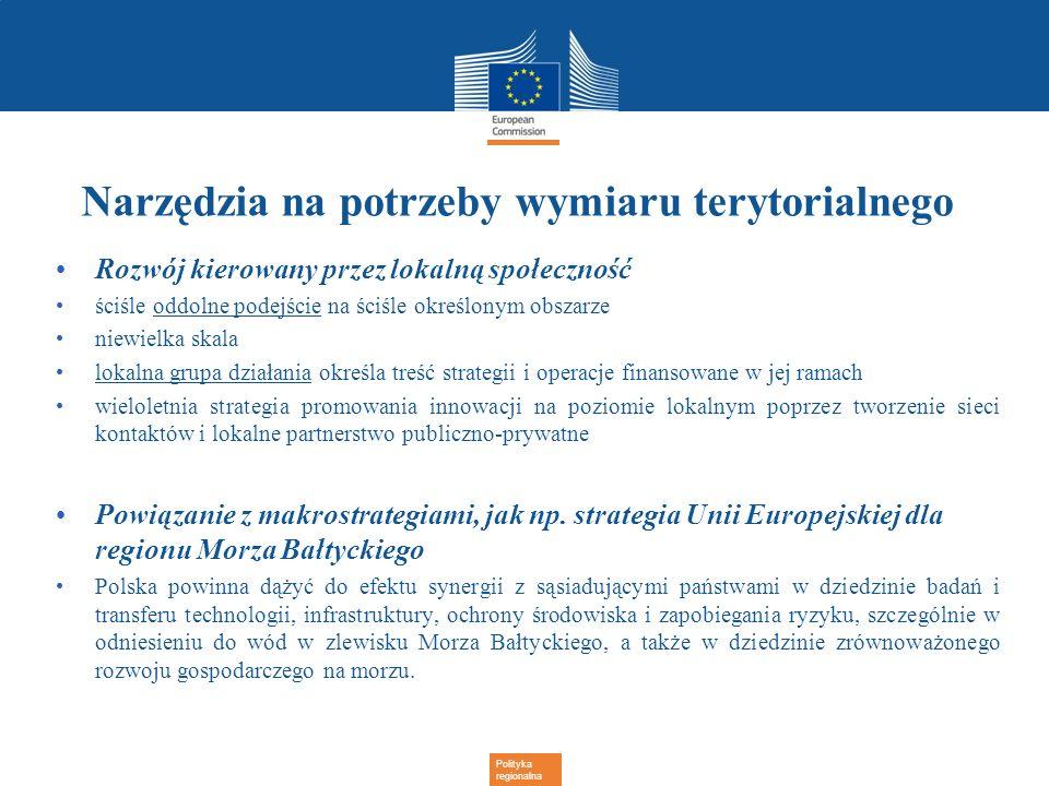 Polityka regionalna Narzędzia na potrzeby wymiaru terytorialnego Rozwój kierowany przez lokalną społeczność ściśle oddolne podejście na ściśle określo
