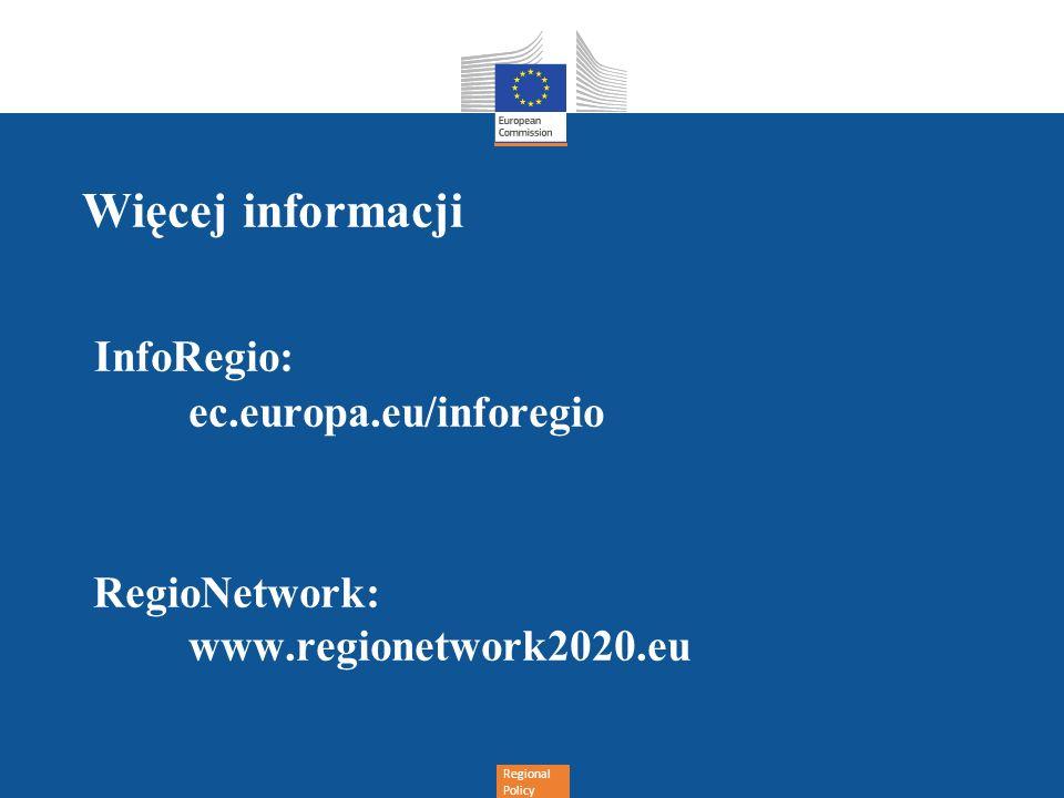 Regional Policy Więcej informacji InfoRegio: ec.europa.eu/inforegio RegioNetwork: www.regionetwork2020.eu
