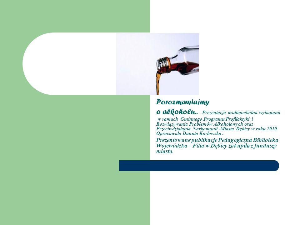 Porozmawiajmy o alkoholu.. Prezentacja multimedialna wykonana w ramach Gminnego Programu Profilaktyki i Rozwiązywania Problemów Alkoholowych oraz Prze