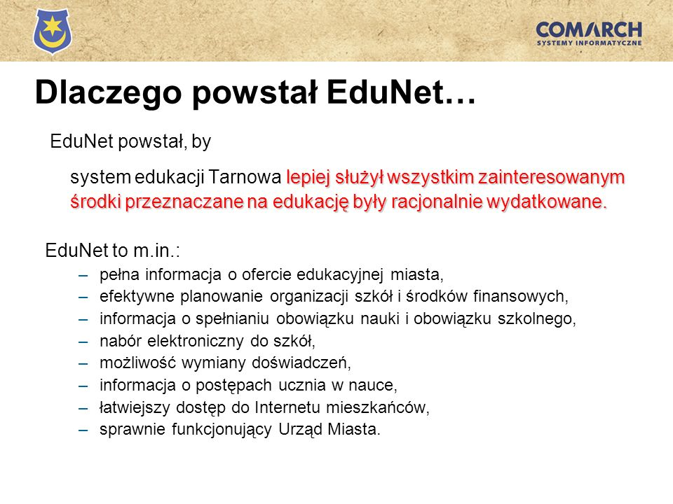 Dlaczego powstał EduNet… lepiej służył wszystkim zainteresowanym EduNet powstał, by system edukacji Tarnowa lepiej służył wszystkim zainteresowanym śr