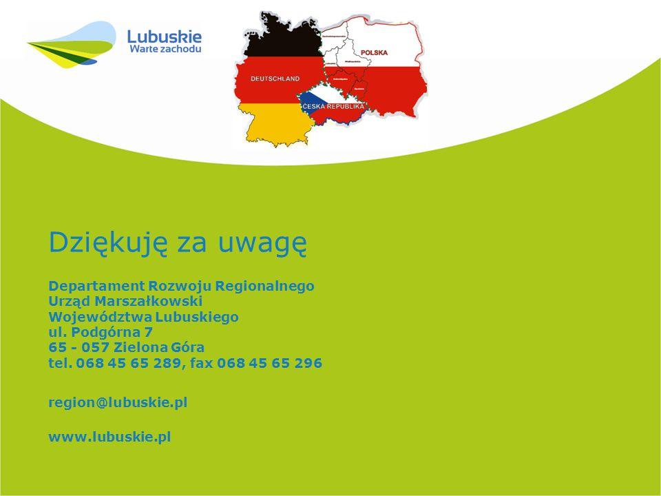Dziękuję za uwagę Departament Rozwoju Regionalnego Urząd Marszałkowski Województwa Lubuskiego ul.