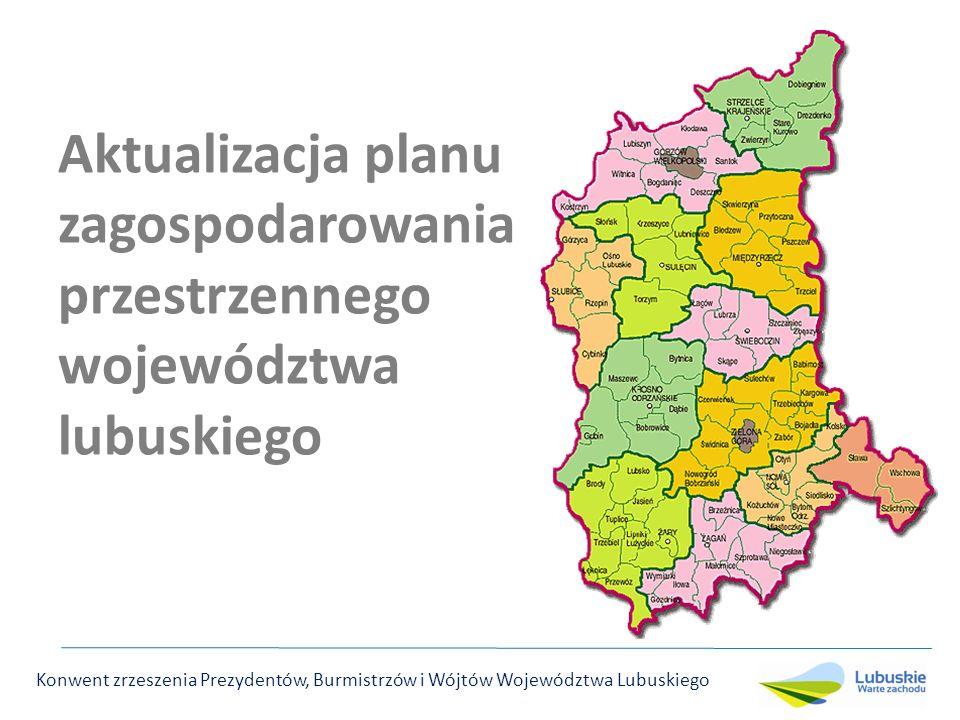 Aktualizacja planu zagospodarowania przestrzennego województwa lubuskiego Konwent zrzeszenia Prezydentów, Burmistrzów i Wójtów Województwa Lubuskiego