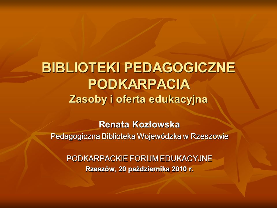 BIBLIOTEKI PEDAGOGICZNE PODKARPACIA Zasoby i oferta edukacyjna Renata Kozłowska Pedagogiczna Biblioteka Wojewódzka w Rzeszowie PODKARPACKIE FORUM EDUK