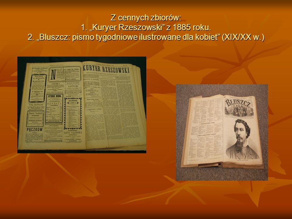 Z cennych zbiorów: 1. Kuryer Rzeszowski z 1885 roku. 2. Bluszcz: pismo tygodniowe ilustrowane dla kobiet (XIX/XX w.)