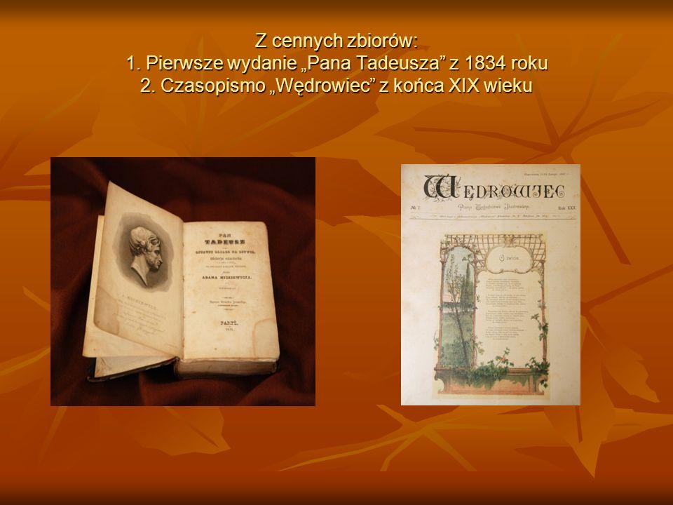 Z cennych zbiorów: 1. Pierwsze wydanie Pana Tadeusza z 1834 roku 2. Czasopismo Wędrowiec z końca XIX wieku