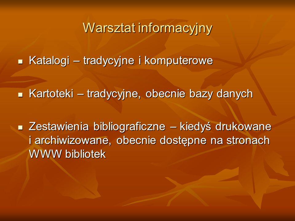 Warsztat informacyjny Katalogi – tradycyjne i komputerowe Katalogi – tradycyjne i komputerowe Kartoteki – tradycyjne, obecnie bazy danych Kartoteki –