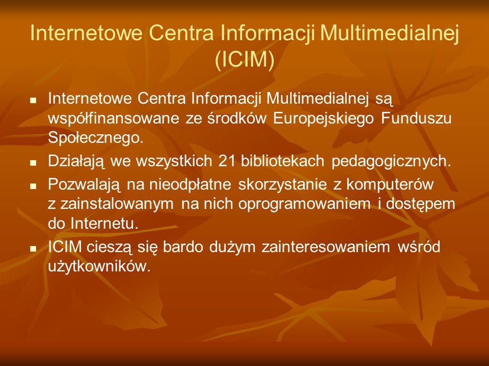 Internetowe Centra Informacji Multimedialnej (ICIM) Internetowe Centra Informacji Multimedialnej są współfinansowane ze środków Europejskiego Funduszu