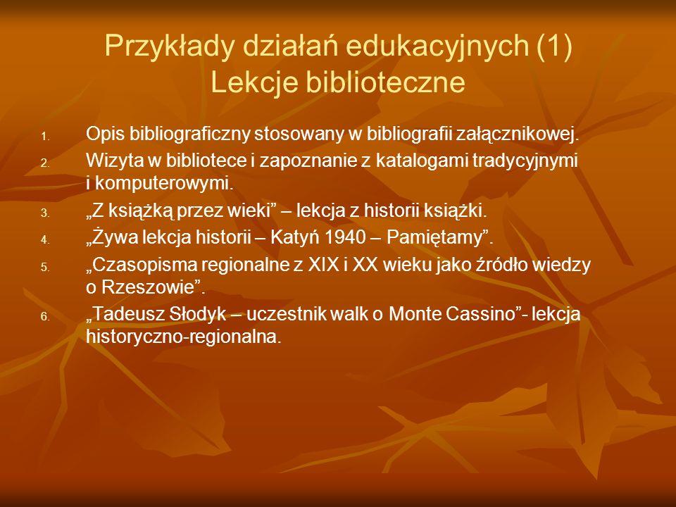 Przykłady działań edukacyjnych (1) Lekcje biblioteczne 1. 1. Opis bibliograficzny stosowany w bibliografii załącznikowej. 2. 2. Wizyta w bibliotece i