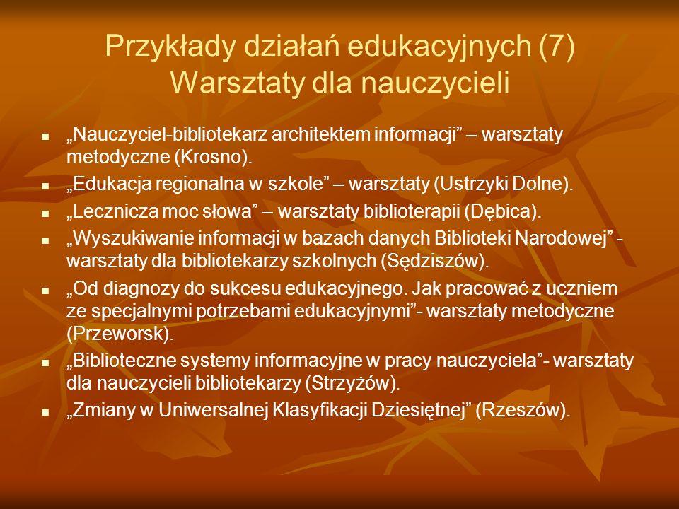 Przykłady działań edukacyjnych (7) Warsztaty dla nauczycieli Nauczyciel-bibliotekarz architektem informacji – warsztaty metodyczne (Krosno). Edukacja