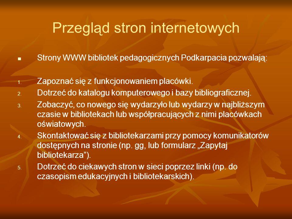 Przegląd stron internetowych Strony WWW bibliotek pedagogicznych Podkarpacia pozwalają: 1. 1. Zapoznać się z funkcjonowaniem placówki. 2. 2. Dotrzeć d