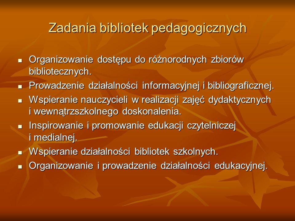Zadania bibliotek pedagogicznych Organizowanie dostępu do różnorodnych zbiorów bibliotecznych. Organizowanie dostępu do różnorodnych zbiorów bibliotec