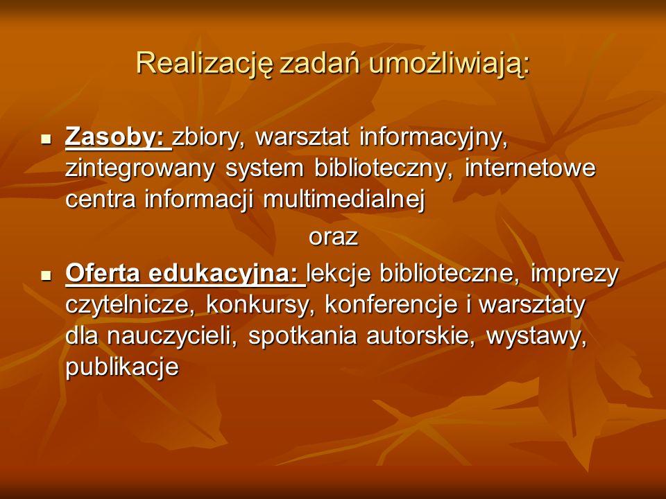 Realizację zadań umożliwiają: Zasoby: zbiory, warsztat informacyjny, zintegrowany system biblioteczny, internetowe centra informacji multimedialnej Za