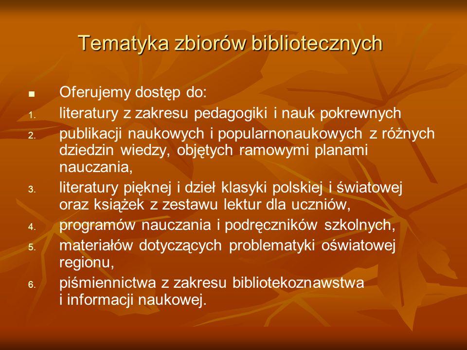 Tematyka zbiorów bibliotecznych Oferujemy dostęp do: 1. 1. literatury z zakresu pedagogiki i nauk pokrewnych 2. 2. publikacji naukowych i popularnonau